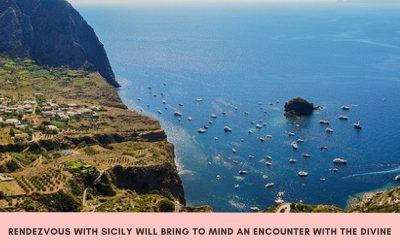 'Rendezvous with Sicily will bring to mind an encounter with the Divine'