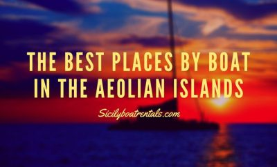 The Best Places to See by Boat in the Aeolian Islands