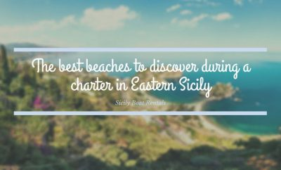 The best beaches to discover during a charter in Eastern Sicily